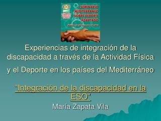Experiencias de integraci n de la discapacidad a trav s de la Actividad F sica y el Deporte en los pa ses del Mediterr n