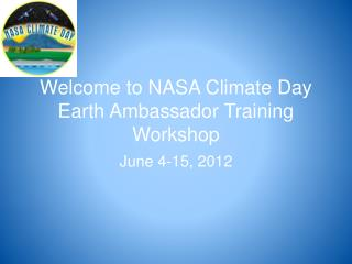 Welcome to NASA Climate Day Earth Ambassador Training Workshop