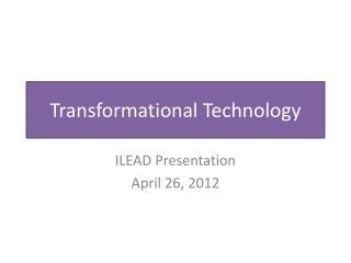 Transformational Technology