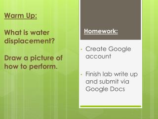 Warm Up: What is water displacement? Draw a picture of how to perform.