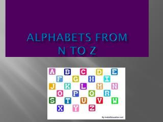 Alphabets From  N to Z