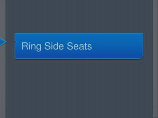 Ring Side Seats