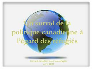 Un survol de la politique canadienne   l  gard des r fugi s