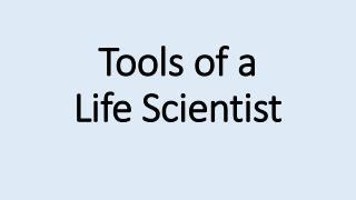 Tools of a  Life Scientist