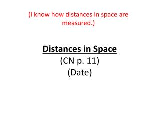 Distances in Space (CN p. 11)  (Date)