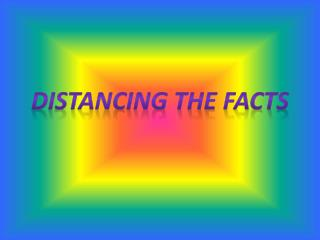 DISTANCING THE FACTS
