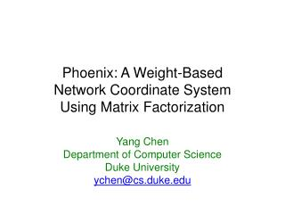 Phoenix: A Weight-Based  Network Coordinate System  Using Matrix Factorization