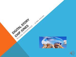 Digital Story  Chip Jones