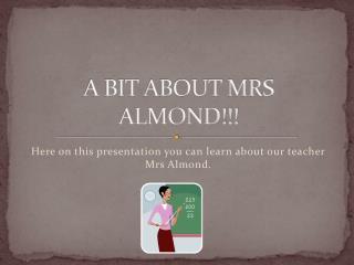 A BIT ABOUT MRS ALMOND!!!