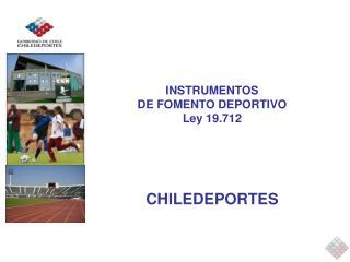 INSTRUMENTOS DE FOMENTO DEPORTIVO Ley 19.712