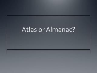 Atlas or Almanac?