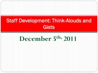 Staff Development: Think- Alouds  and  Gists