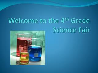 Welcome to the 4 th  Grade Science Fair
