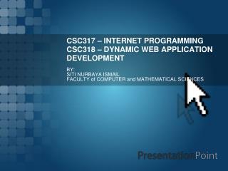 CSC317 – INTERNET PROGRAMMING CSC318 – DYNAMIC WEB APPLICATION DEVELOPMENT