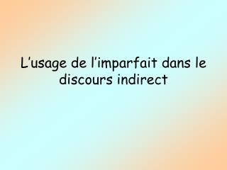 L'usage de l'imparfait dans le discours indirect