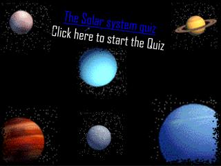 The Solar system quiz Click here to start the Quiz