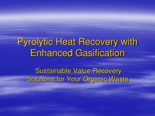 Pyrolytic Heat Recovery with Enhanced Gasification