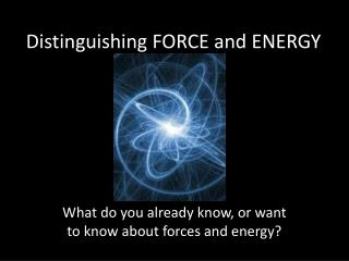 Distinguishing FORCE and ENERGY