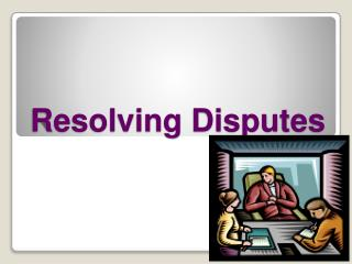 Resolving Disputes