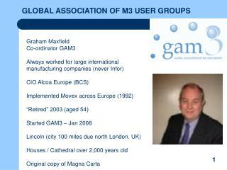 Graham Maxfield Co-ordinator GAM3