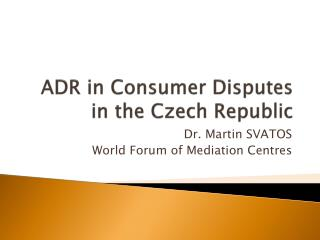 ADR in Consumer Disputes in the Czech Republic