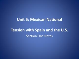 Unit 5: Mexican National Tension with Spain and the U.S.