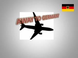 AWAY TO GERMANY