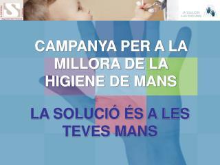 CAMPANYA PER A LA MILLORA DE LA HIGIENE DE MANS