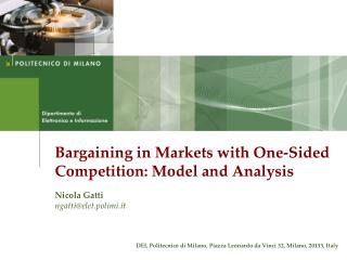 Bargaining in Markets with One-Sided Competition: Model and Analysis Nicola Gatti