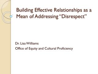 Building Effective Relationships as a Mean of Addressing �Disrespect�