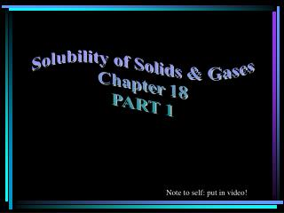 Solubility of Solids & Gases Chapter  18 PART 1