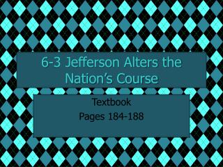 6-3 Jefferson Alters the Nation�s Course