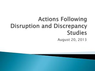 Actions Following Disruption and Discrepancy Studies