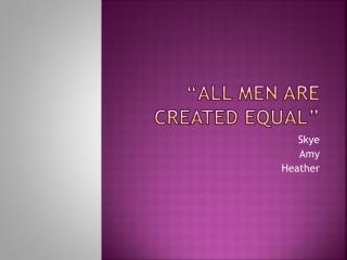 �All Men Are Created Equal�