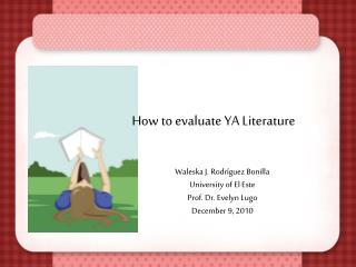 How to evaluate  YA  Literature