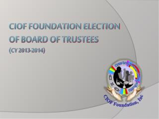 CIOF FOUNDATION Election  of board of trustees (CY 2013-2014)