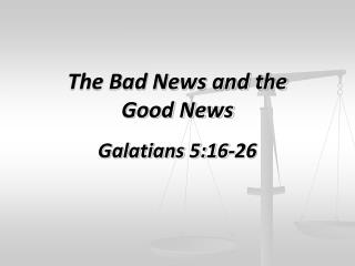 The Bad News and the Good News Galatians 5:16-26