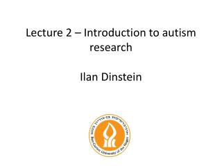 Lecture 2 – Introduction to  autism research Ilan Dinstein