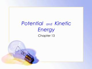 Potentia l   and    Kinetic Energy