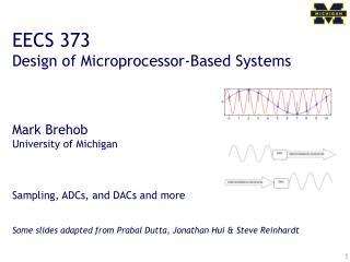EECS 373 Design of Microprocessor-Based Systems Mark  Brehob University of Michigan