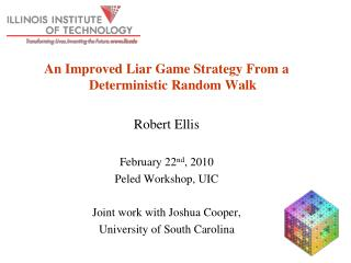 An Improved Liar Game Strategy From a Deterministic Random Walk Robert Ellis February 22 nd , 2010