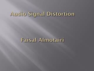 Audio Signal Distortion Faisal  Almotairi