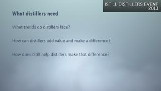 What distillers need