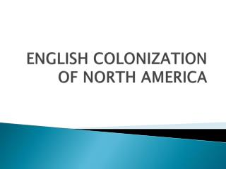 ENGLISH COLONIZATION OF NORTH AMERICA
