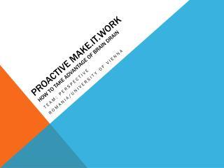 Proactive  Make.it. Work how  to take advantage of brain drain