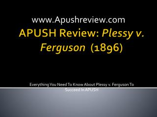 APUSH Review:  Plessy v. Ferguson   (1896)