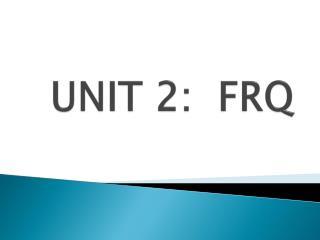 UNIT 2:  FRQ