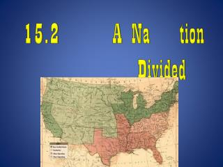 15.2 		A Na		 tion  Divided