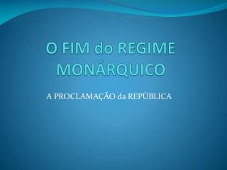 O FIM do REGIME MON RQUICO