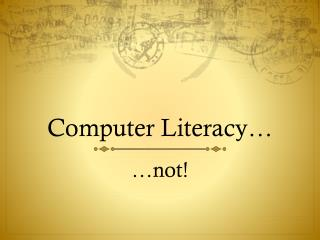 Computer Literacy…